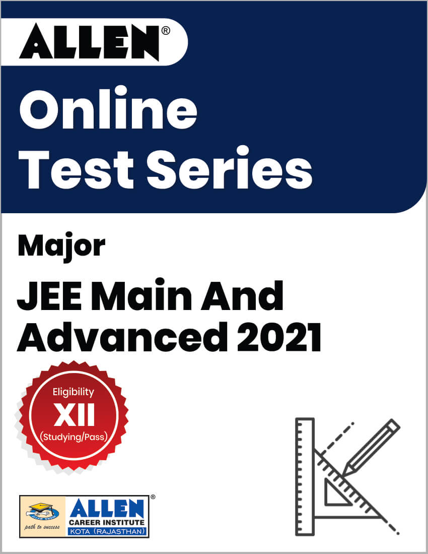 Major - Online Test Series for JEE Main and Advanced 2021